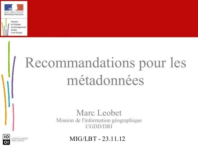 Recommandations pour les     métadonnées            Marc Leobet    Mission de linformation géographique                  C...