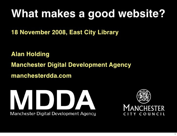 What makes a good website? 18 November 2008, East City Library   Alan Holding Manchester Digital Development Agency manche...
