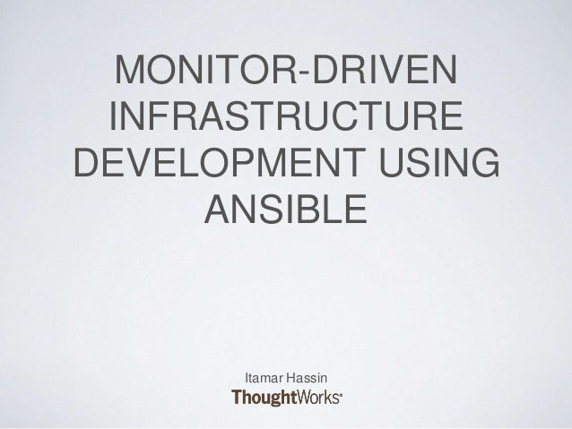 MONITOR-DRIVEN INFRASTRUCTURE DEVELOPMENT USING ANSIBLE Itamar Hassin