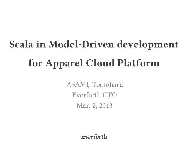 Agenda• Apparel Cloud     – Cloud pla.orm for apparel industry • Scala     – Scala in model-‐dri...