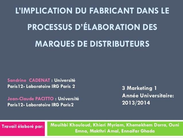 L'IMPLICATION DU FABRICANT DANS LE PROCESSUS D'ÉLABORATION DES MARQUES DE DISTRIBUTEURS Mouihbi Khouloud, Khiari Myriam, K...
