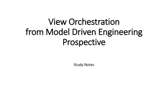 View Orchestration from Model Driven Engineering Prospective Study Notes