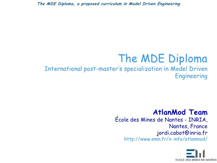 The MDE Diploma<br />International post-master'sspecialization in Model Driven Engineering<br />AtlanMod Team<br />École d...