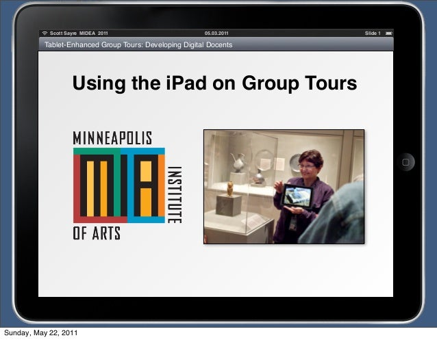 05.03.2011Scott Sayre MIDEA 2011 Slide Tablet-Enhanced Group Tours: Developing Digital Docents Using the iPad on Group Tou...