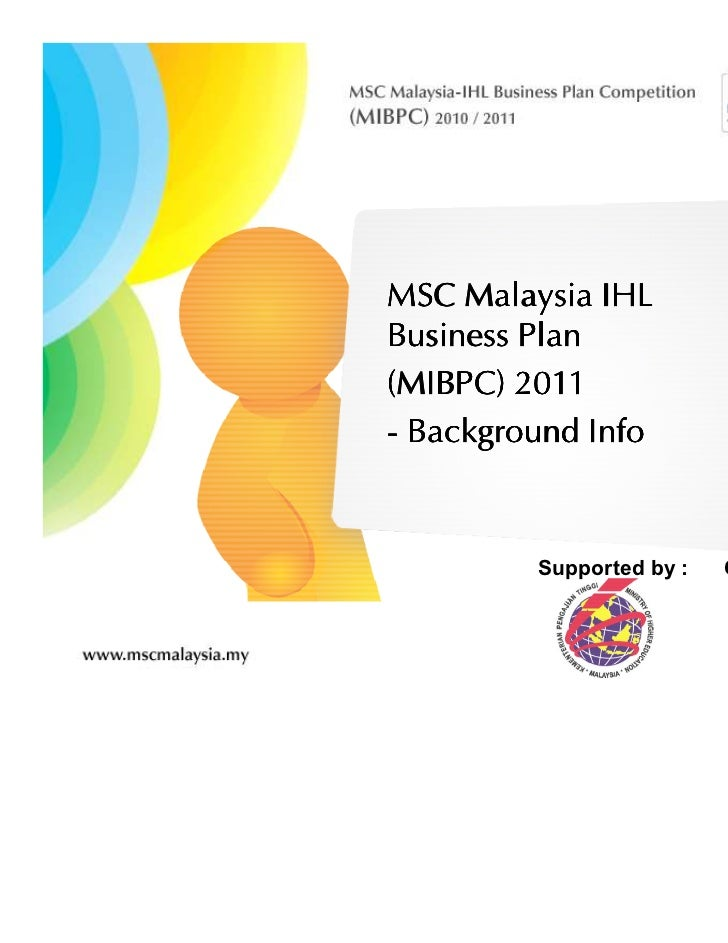 MSC Malaysia IHLBusiness Plan(MIBPC) 2011- Background Info         Supported by :   Organised by :