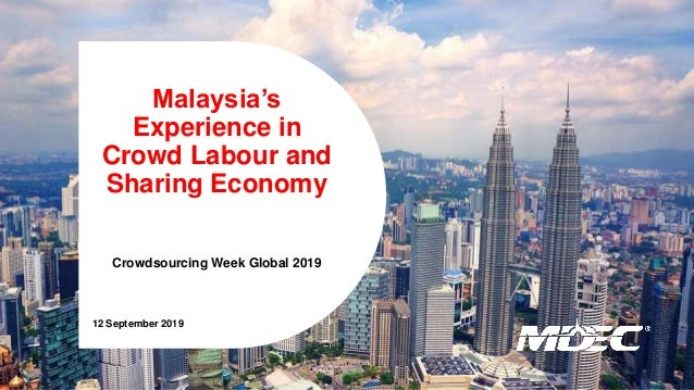 Malaysia's Experience in Crowd Labour and Sharing Economy Crowdsourcing Week Global 2019 12 September 2019