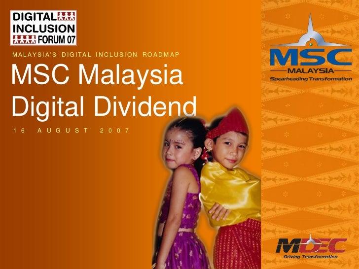 """M A L AY S I A"""" S D I G I TA L I N C L U S I O N R O A D M A PMSC MalaysiaDigital Dividend1 6      A U G U S T            ..."""