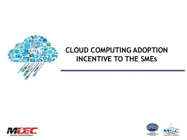 CLOUD COMPUTING ADOPTION  INCENTIVE TO THE SMEs