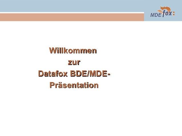 Willkommen zur Datafox BDE/MDEPräsentation