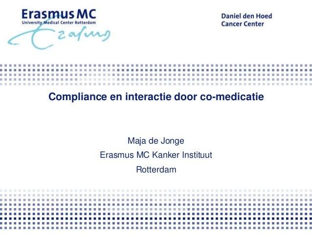 Compliance en interactie door co-medicatie  Maja de Jonge Erasmus MC Kanker Instituut Rotterdam