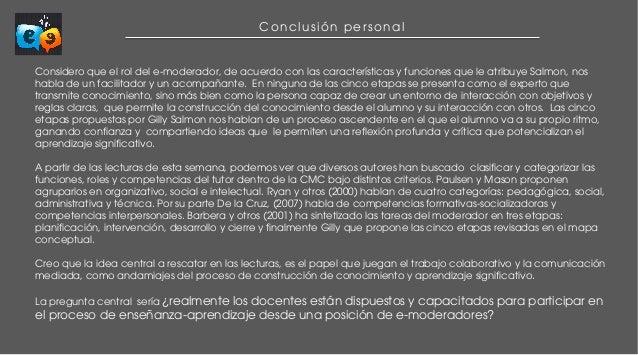 Conclusión personal  Considero que el rol del e-moderador, de acuerdo con las características y funciones que le atribuye ...