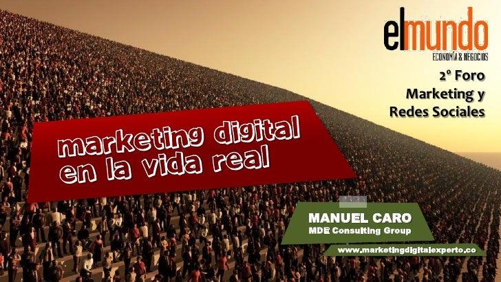 2º Foro                  Marketing y                Redes SocialesMANUEL CAROMDE Consulting Group     www.marketingdigital...
