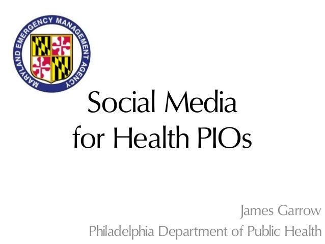 Social Media for Health PIOs James Garrow Philadelphia Department of Public Health