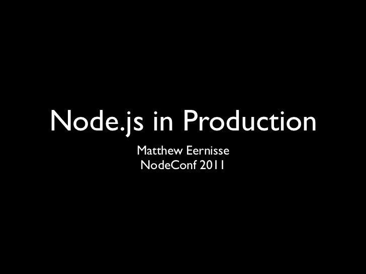 Node.js in Production      Matthew Eernisse      NodeConf 2011