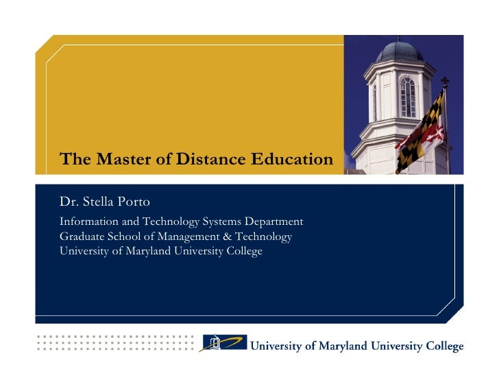 The Master of Distance Education  Dr. Stella Porto Information and Technology Systems Department Graduate School of Manage...