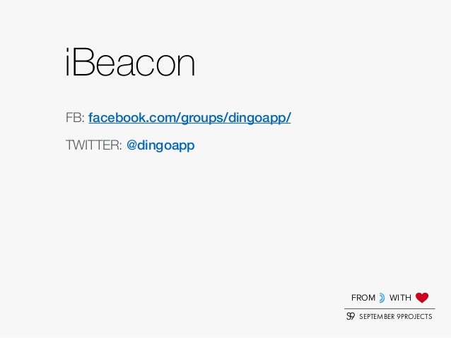 FROM WITH SEPTEMBER 9PROJECTS iBeacon TWITTER: @dingoapp FB: facebook.com/groups/dingoapp/