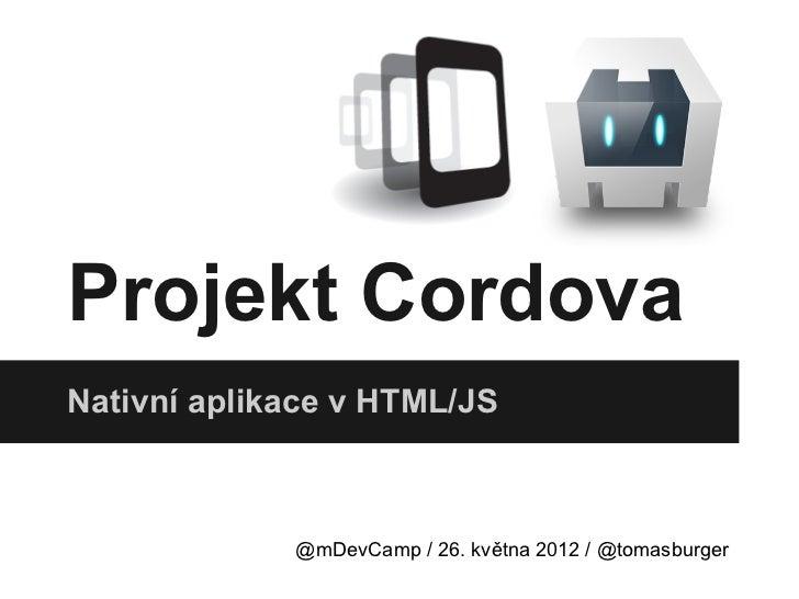 Projekt CordovaNativní aplikace v HTML/JS             @mDevCamp / 26. května 2012 / @tomasburger