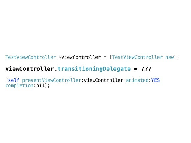 @protocol UIViewControllerTransitioningDelegate <NSObject> ! @optional ! ! - (id <UIViewControllerAnimatedTransitioning>) ...