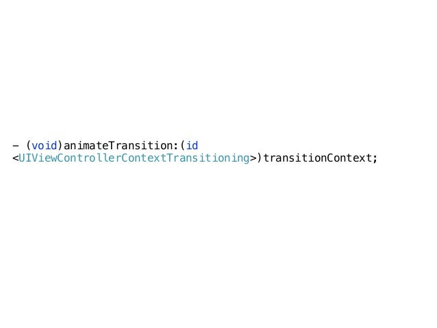 @protocol UIViewControllerAnimatedTransitioning <NSObject> ! ! - (NSTimeInterval)transitionDuration:(id <UIViewControllerC...