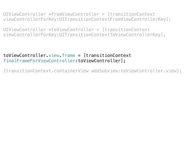 UIViewController *fromViewController = [transitionContext viewControllerForKey:UITransitionContextFromViewControllerKey]; ...