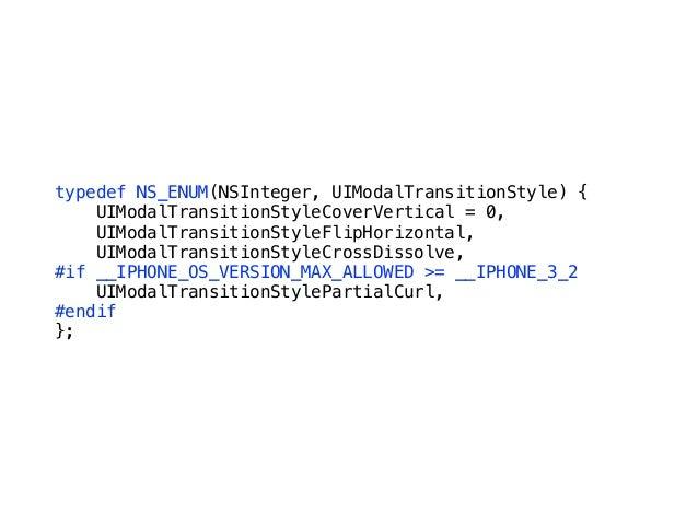 typedef NS_ENUM(NSInteger, UIModalPresentationStyle) { UIModalPresentationFullScreen = 0, #if __IPHONE_OS_VERSION_MAX_ALLO...