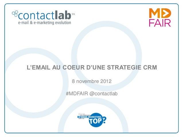 L'EMAIL AU COEUR D'UNE STRATEGIE CRM            8 novembre 2012          #MDFAIR @contactlab