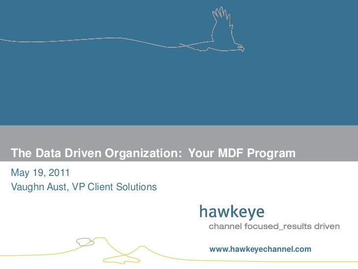 The Data Driven Organization: Your MDF ProgramMay 19, 2011Vaughn Aust, VP Client Solutions                                ...