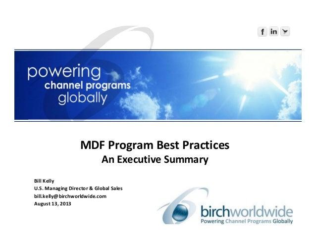 BillKelly U.S.ManagingDirector&GlobalSales bill.kelly@birchworldwide.com August13,2013 MDFProgramBestPractices ...