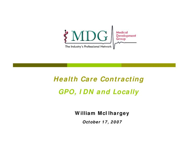 Health Care Contracting  GPO, IDN and Locally        William McIlhargey        October 17, 2007