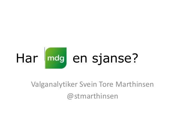 Har           en sjanse?  Valganalytiker Svein Tore Marthinsen             @stmarthinsen