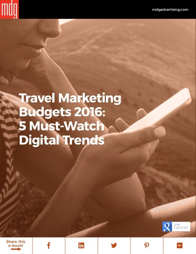 1 mdgadvertising.com Share this e-book! Travel Marketing Budgets 2016: 5 Must-Watch Digital Trends