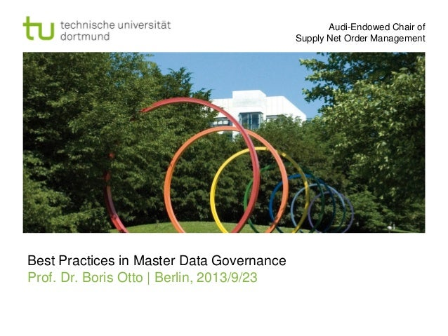 Audi-Endowed Chair of Supply Net Order Management  Best Practices in Master Data Governance Prof. Dr. Boris Otto | Berlin,...