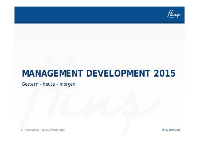 1 HINZ-WIRKT.DEMANAGEMENT DEVELOPMENT 2015 MANAGEMENT DEVELOPMENT 2015 Gestern – heute - morgen