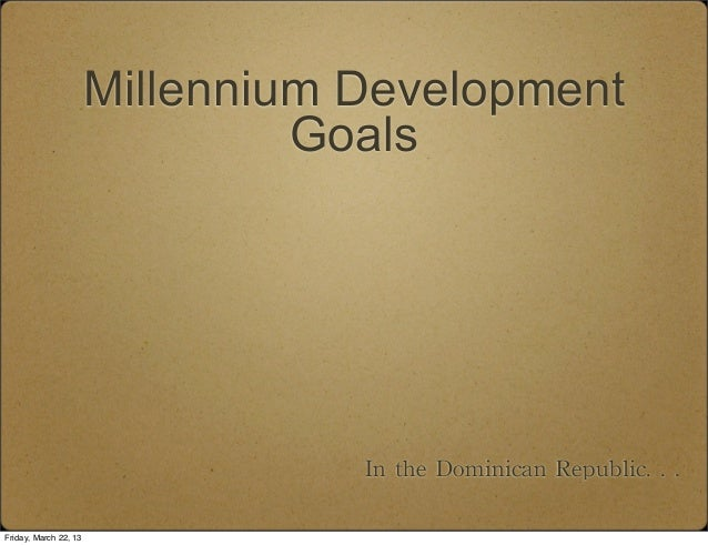 Millennium Development                                Goals                                  In the Dominican Republic....