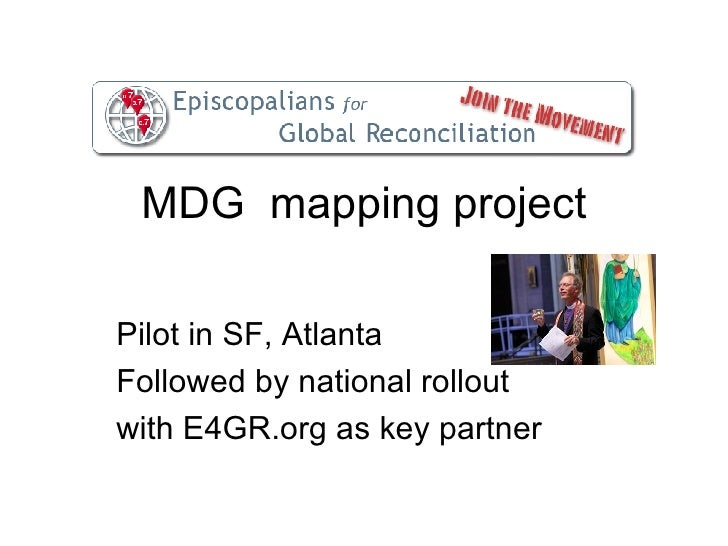MDG  mapping project Pilot in SF, Atlanta Followed by national rollout with E4GR.org as key partner