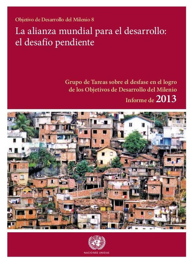 La alianza mundial para el desarrollo: el desafío pendiente Objetivo de Desarrollo del Milenio 8 Grupo de Tareas sobre el...