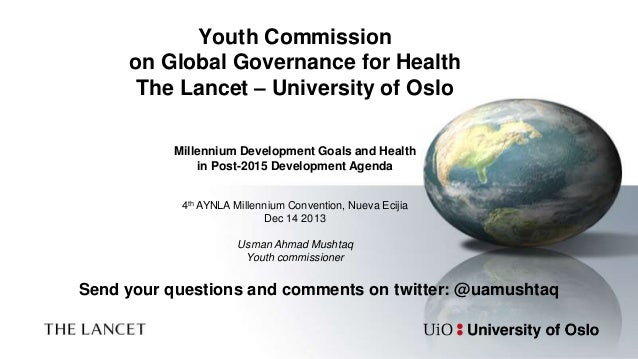 Youth Commission on Global Governance for Health The Lancet – University of Oslo Millennium Development Goals and Health i...