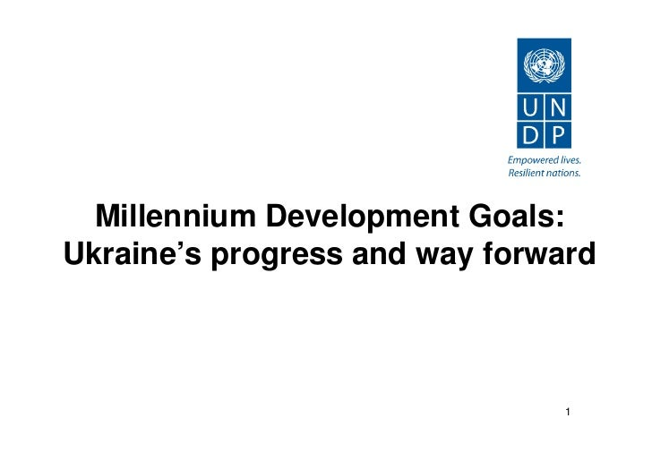 Millennium Development Goals:Ukraine's progress and way forward                                1