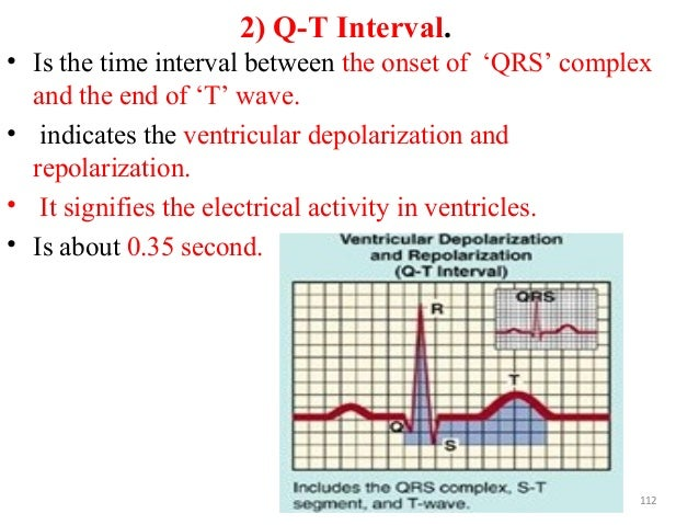 2) Q-T Interval. • Is the time interval between the onset of 'QRS' complex and the end of 'T' wave. • indicates the ventri...