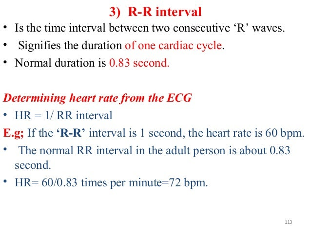 3) R-R interval • Is the time interval between two consecutive 'R' waves. • Signifies the duration of one cardiac cycle. •...