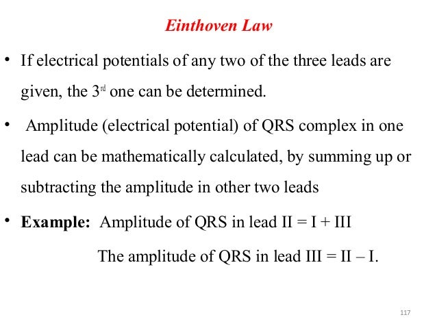 Einthoven Law • If electrical potentials of any two of the three leads are given, the 3rd one can be determined. • Amplitu...