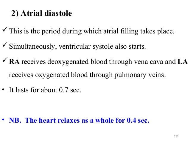 2) Atrial diastole This is the period during which atrial filling takes place. Simultaneously, ventricular systole also ...