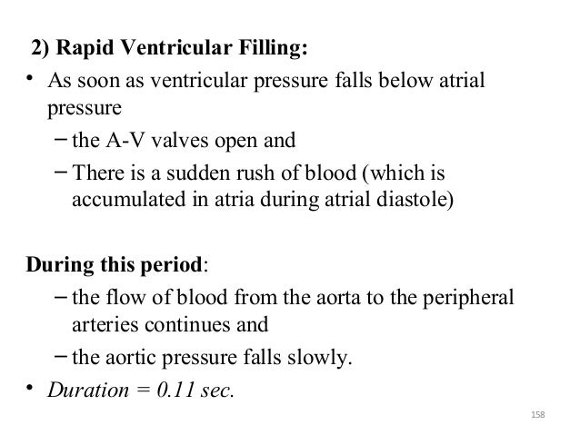 2) Rapid Ventricular Filling: • As soon as ventricular pressure falls below atrial pressure – the A-V valves open and – Th...