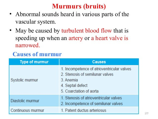 Murmurs (bruits) • Abnormal sounds heard in various parts of the vascular system. • May be caused by turbulent blood flow ...
