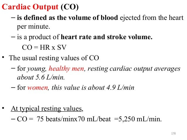Cardiac Output (CO) – is defined as the volume of blood ejected from the heart per minute. – is a product of heart rate an...