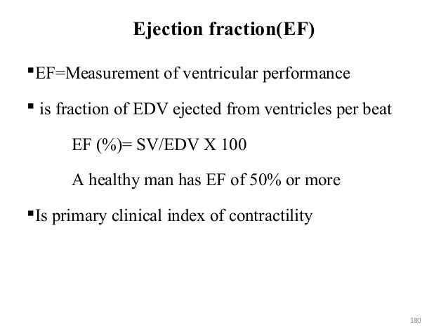 Ejection fraction(EF) EF=Measurement of ventricular performance  is fraction of EDV ejected from ventricles per beat EF ...