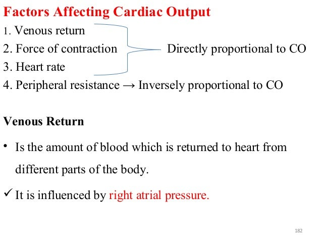 Factors Affecting Cardiac Output 1. Venous return 2. Force of contraction Directly proportional to CO 3. Heart rate 4. Per...