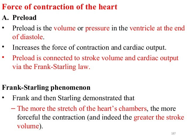 Force of contraction of the heart A. Preload • Preload is the volume or pressure in the ventricle at the end of diastole. ...