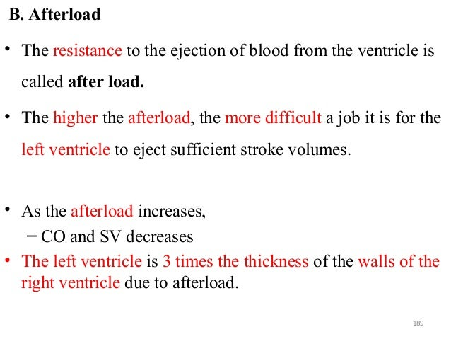 B. Afterload • The resistance to the ejection of blood from the ventricle is called after load. • The higher the afterload...