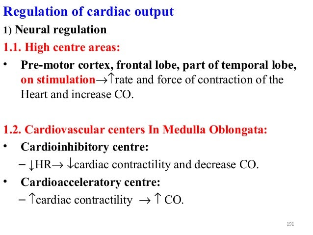 Regulation of cardiac output 1) Neural regulation 1.1. High centre areas: • Pre-motor cortex, frontal lobe, part of tempor...
